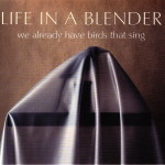 "Album Review: ""We Already Have Birds That Sing"" by Life in a Blender"